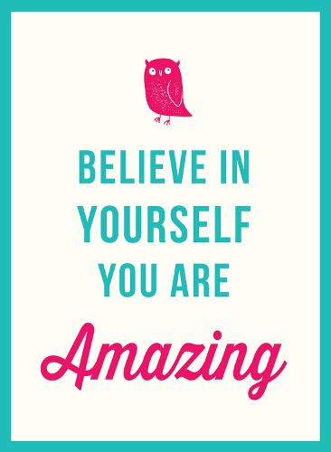 Believe in Yourself: You Are Amazing (Hardback)