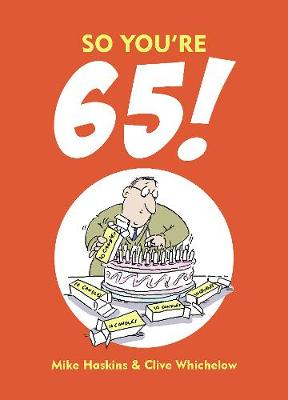 So You're 65!: A Handbook for the Newly Creaky (Hardback)