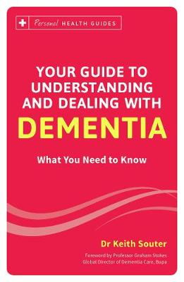 Your Guide to Understanding and Dealing with Dementia: What You Need to Know - Personal Health Guides (Paperback)