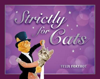 Strictly for Cats: The Hottest Cat-Dancing Competition in Town! (Hardback)