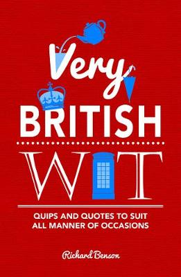 Very British Wit: Quips and Quotes to Suit All Manner of Occasions (Hardback)