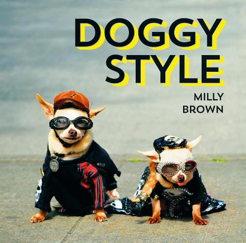 Doggy Style: The Cutest, Funniest and Silliest Haute-Couture Hounds (Hardback)