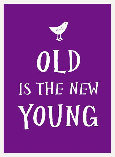 Old Is the New Young (Hardback)