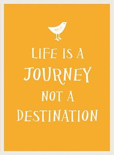 Life Is a Journey, Not a Destination (Hardback)