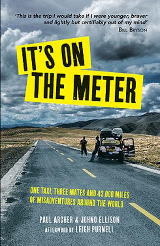 It's on the Meter: One Taxi, Three Mates and 43,000 Miles of Misadventures around the World (Paperback)