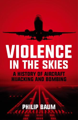 Violence in the Skies: A History of Aircraft Hijacking and Bombing (Paperback)