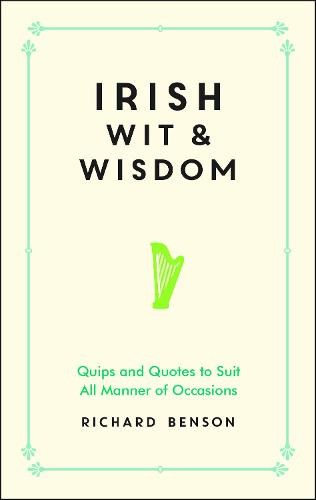 Irish Wit and Wisdom: Quips and Quotes to Suit All Manner of Occasions (Hardback)