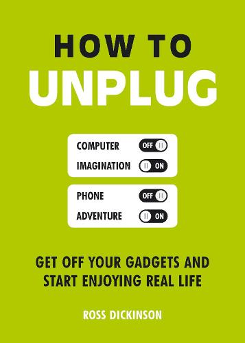 How to Unplug: Get Off Your Gadgets and Start Enjoying Real Life (Paperback)