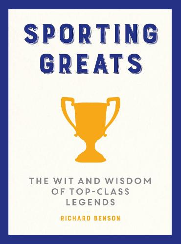 Sporting Greats: The Wit and Wisdom of Top-Class Legends (Hardback)