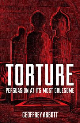 Torture: Persuasion at its Most Gruesome (Paperback)