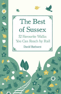 The Best of Sussex: 52 Favourite Walks You Can Reach by Rail (Hardback)