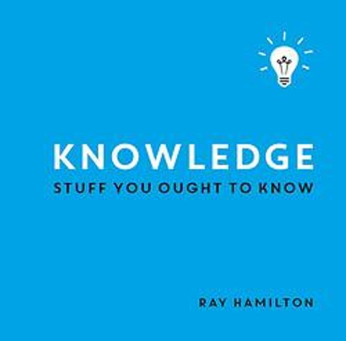Knowledge: Stuff You Ought to Know (Hardback)