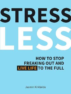 Stress Less: How to Stop Freaking Out and Live Life to the Full (Hardback)