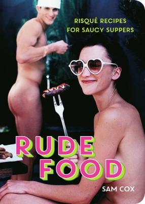 Rude Food: Risque Recipes for Saucy Suppers (Paperback)