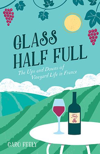 Glass Half Full: The Ups and Downs of Vineyard Life in France (Paperback)
