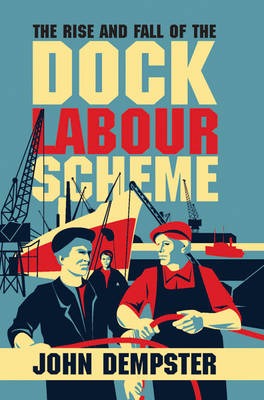 The Rise and Fall of the Dock Labour Scheme (Hardback)