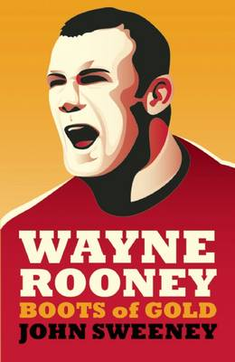 Wayne Rooney: Boots of Gold (Paperback)