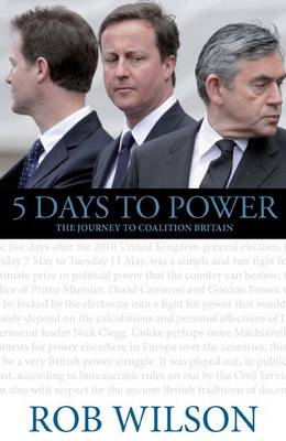 5 Days to Power: The Journey to Coalition Britain (Paperback)