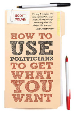 How To Use Politicians To Get What You Want (Paperback)