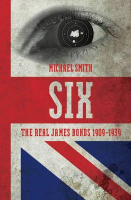 Six: A History of Britain's Secret Intelligence Service (Paperback)