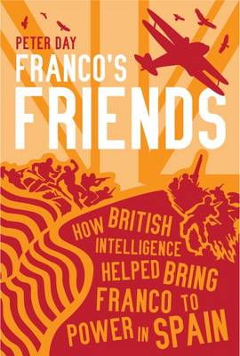 Franco's Friends: How British Intelligence Helped Bring Franco to Power in Spain (Spiral bound)