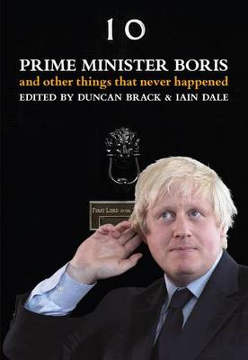 Prime Minister Boris...: And Other Things That Never Happened (Hardback)