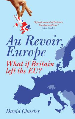 Au Revoir, Europe: What If Britain Left the EU? (Paperback)