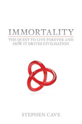 Immortality: The Quest To Live Forever and How It Drives Civilisation (Hardback)