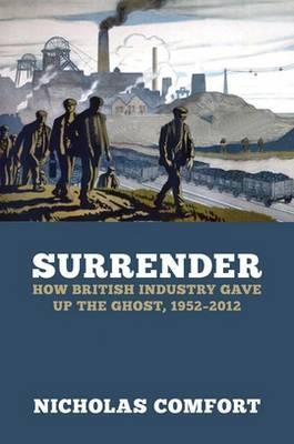 Surrender: How British Industry Gave Up the Ghost, 1952-2012 (Hardback)