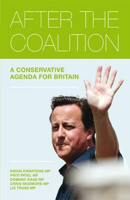 After the Coalition: A Conservative Agenda for Britain (Paperback)
