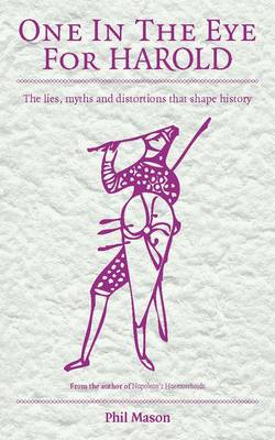 One in the Eye for Harold: The Lies, Myths and Distortions That Shape History (Hardback)