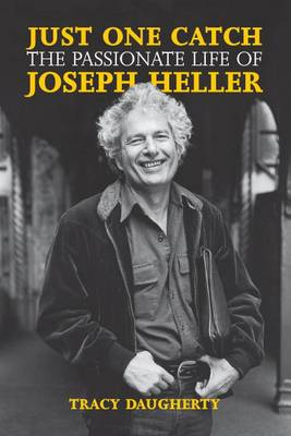 Just One Catch: The Passionate Life of Joseph Heller (Hardback)