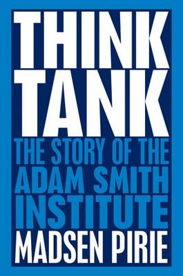 Think Tank: The Story of the Adam Smith Institute (Paperback)