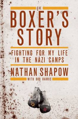 The Boxer's Story: Fighting for My Life in the Nazi Camps (Hardback)