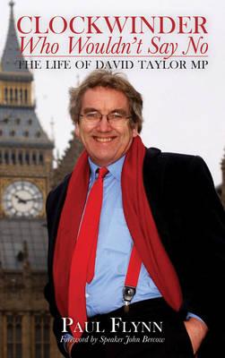 The Clockwinder Who Wouldn't Say No: The Life of David Taylor MP (Hardback)