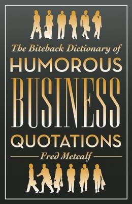 The Biteback Dictionary of Humorous Business Quotations (Paperback)