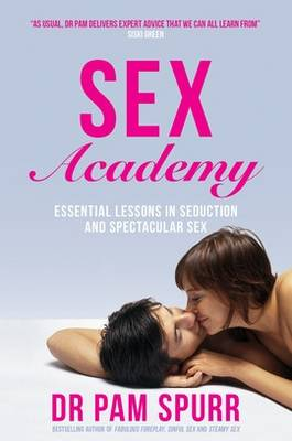 Sex Academy: Essential Lessons in Seduction and Spectacular Sex (Paperback)