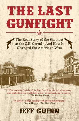 Last Gunfight: The Real Story of the Shootout at the OK Corral and How it Changed the American West (Paperback)