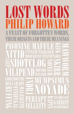Lost Words: A Feast of Forgotten Words, Their Origins and Their Meanings (Hardback)