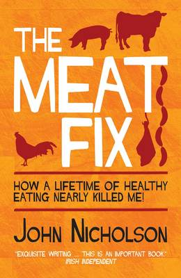 The Meat Fix: How a Lifetime of Healthy Eating Nearly Killed Me (Paperback)