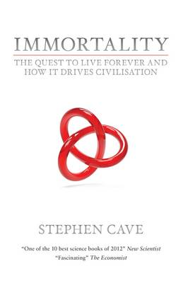 Immortality: The Quest To Live Forever and How It Drives Civilisation (Paperback)
