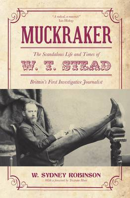 Muckraker: The scandalous life and times of W.T. Stead (Paperback)