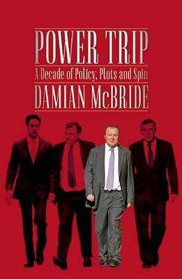 Power Trip: A Decade of Policy, Plots and Spin (Hardback)