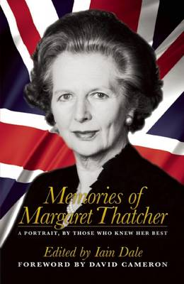 Memories of Margaret Thatcher: A portrait, by those who knew her best (Hardback)