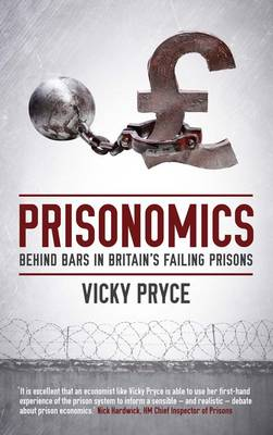 Prisonomics: Behind Bars in Britain's Failing Prisons (Hardback)