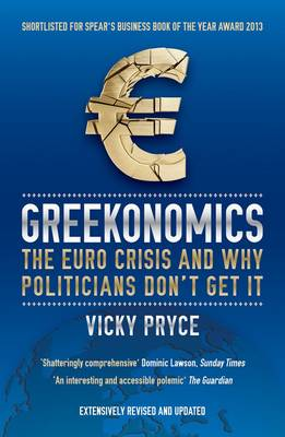 Greekonomics: The Euro Crisis and why politicians don't get it (Paperback)