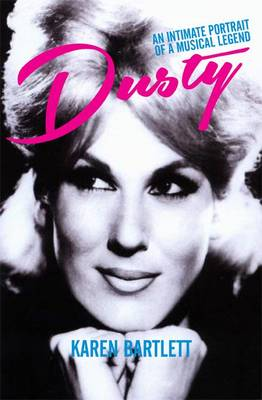 Dusty: An Intimate Portrait of a Musical Legend (Hardback)