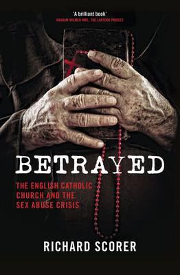 Betrayed: The English Catholic Church and the Sex Abuse Crisis (Hardback)