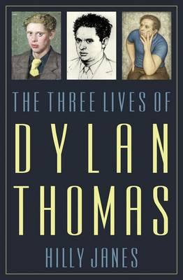 The Three Lives of Dylan Thomas (Hardback)
