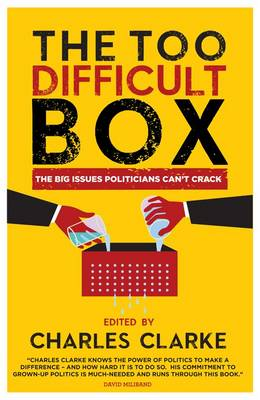 Too Difficult Box: The Big Issues Politicians Can't Crack (Hardback)